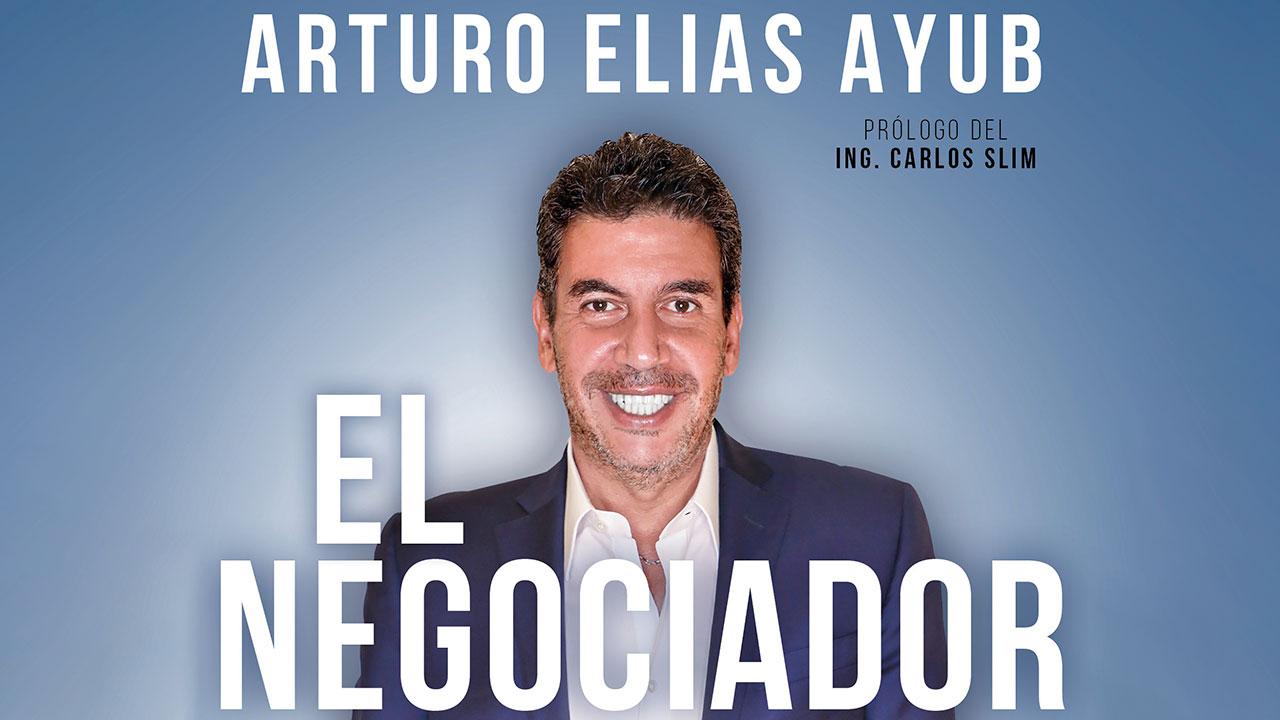 El Negociador, lecciones de Arturo Elias Ayub con ADN de Carlos Slim